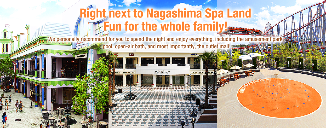 Right next to Nagashima Spa Land Fun for the whole family!