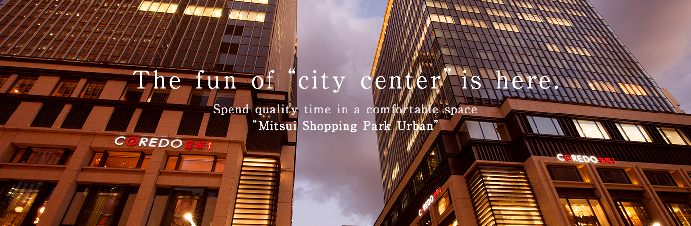 "Pleasure of ""the downtown area"" here. ""Mitsui Shopping Park Urban"" that spends good-quality time in comfortable space"